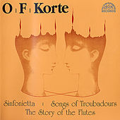 Korte: Sinfonietta, Songs of Troubadours & The Story of the Flutes by Various Artists