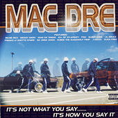 It's Not What You Say…It's How You Say It by Mac Dre