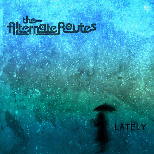Lately by The Alternate Routes