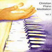 Christian Piano Meditation, Vol. 2 by Wade McNutt
