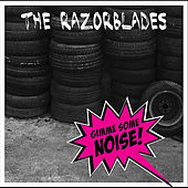 Gimme Some Noise! by Razorblades