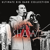 Ultimate Big Band Collection: Artie Shaw by Artie Shaw