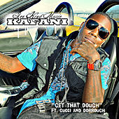 Get That Dough (feat. Gucci & Dorrough) - SIngle by Kafani
