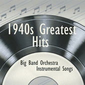 1940s Greatest Hits - Instrumental Big Band Orchestra by Instrumental Big Band Orchestra
