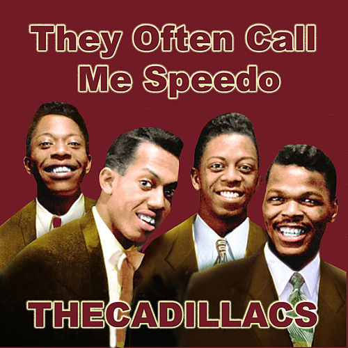 They Often Call Me Speedo by The Cadillacs