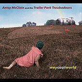 Way Cool World by Antsy Mcclain and the Trailer Park Troubadours