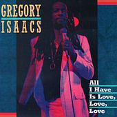 All I Have is Love, Love, Love by Gregory Isaacs