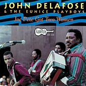 Joe Pete Got Two Women by John Delafose