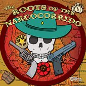 The Roots Of The Narcocorrido by Various Artists