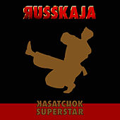Kasatchok Superstar by Russkaja