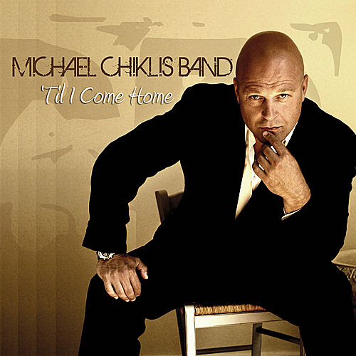 'Til I Come Home by Michael Chiklis Band