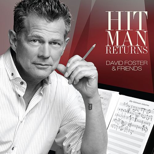 Hit Man Returns: David Foster & Friends by David Foster