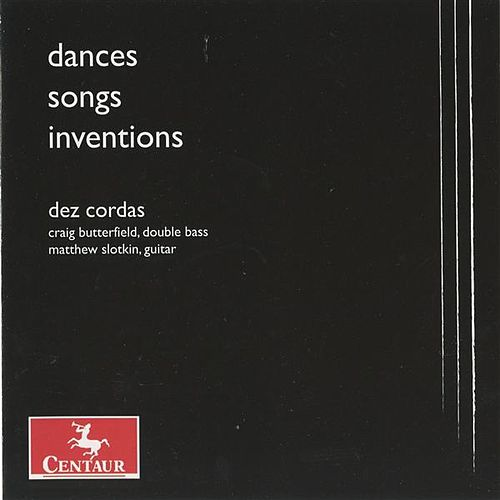 Dances, Songs, Inventions by Dez Cordas