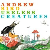Useless Creatures by Andrew Bird