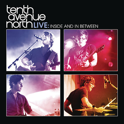 Tenth Avenue North Live:  Inside and In Between by Tenth Avenue North