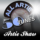 All Artie - 50 Tunes by Artie Shaw