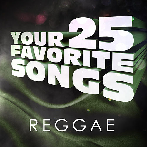 Reggae - Your 25 Favorite Songs by Various Artists
