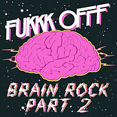 Brain Rock Remixes Part 2 by Fukkk Offf