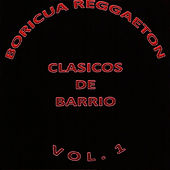 Boricua Reggaeton Clasicos De Barrio Vol. 1 by Various Artists