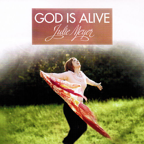 God Is Alive by Julie Meyer