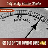 Get Out of Your Comfort Zone NOW! by Self Help Audio Books