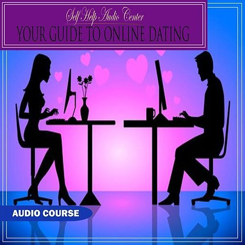 Your Guide to Online Dating by Self Help Audio Center