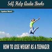 How to Lose Weight as a Teenager by Self Help Audio Books