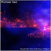 Towards the Unknown Region by Michael Neil
