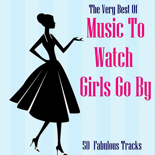 The Very Best Of Music To Watch Girls Go By by Various Artists