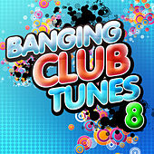 Banging Club Tunes 8 by Various Artists
