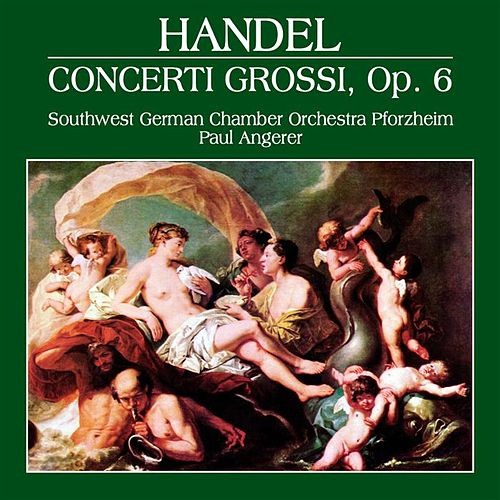 Handel: Concerti Grossi, Op. 6 by South-west German Chamber Orchestra Pforzheim