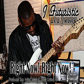 Right Now! Right Now! by J-Futuristic
