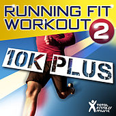 Running Fit Workout 2 : 10K Plus ideal for running, jogging, treadmills, cardio machines and gym workouts by Various Artists