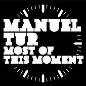 Most of this Moment by Manuel Tur