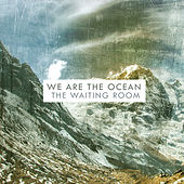 The Waiting Room by We Are The Ocean