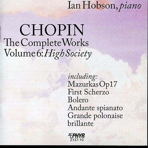 Chopin - The Complete Works Volume 6: High Society by Ian Hobson
