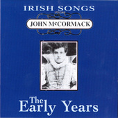 Irish Songs, The Early Years by John McCormack