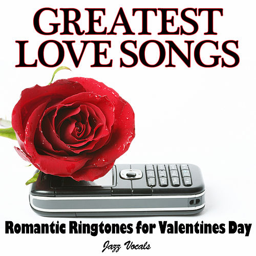 GREATEST LOVE SONGS - Romantic Ringtones for Valentines Day (Jazz Vocals) by Various Artists