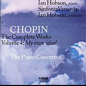 Chopin - The Complete Works Volume 4: My Own Ideal by Ian Hobson