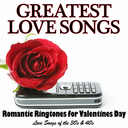 GREATEST LOVE SONGS - Romantic Ringtones for Valentines Day (Love Songs of the 30's & 40's) by Various Artists