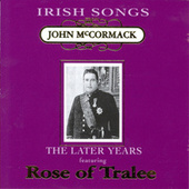 Irish Songs, The Later Years by John McCormack