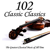 102 Classic Classics - The Greatest Classical Music Of All Time by Various Artists