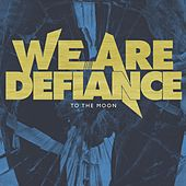 To The Moon by We Are Defiance