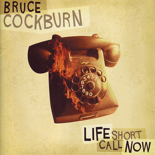 Life Short Call Now by Bruce Cockburn