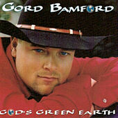 God's Green Earth by Gord Bamford