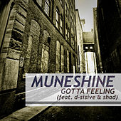 Gotta Feeling (feat. D-Sisive & Shad) - Single by Muneshine