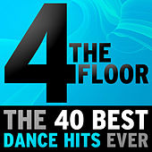 4 The Floor - The 40 Best Dance Hits Ever von Various Artists