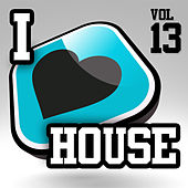 I Love House, Vol. 13 by Various Artists