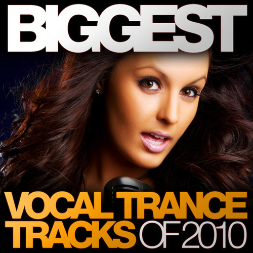 Biggest Vocal Trance Tracks Of 2010 by Various Artists