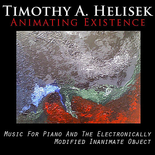 Animating Existence by Timothy A. Helisek
